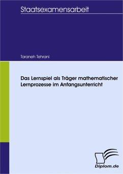 Das Lernspiel als Träger mathematischer Lernprozesse im Anfangsunterricht (eBook, PDF) - Tehrani, Taraneh