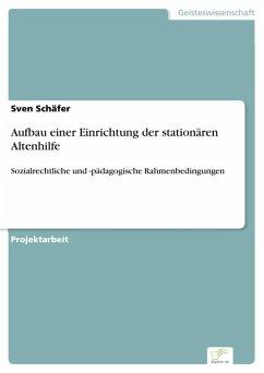 Aufbau einer Einrichtung der stationären Altenhilfe (eBook, PDF) - Schäfer, Sven