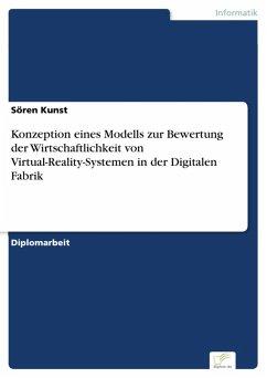 Konzeption eines Modells zur Bewertung der Wirtschaftlichkeit von Virtual-Reality-Systemen in der Digitalen Fabrik (eBook, PDF) - Kunst, Sören