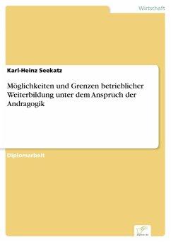 Möglichkeiten und Grenzen betrieblicher Weiterbildung unter dem Anspruch der Andragogik (eBook, PDF) - Seekatz, Karl-Heinz