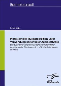Professionelle Musikproduktion unter Verwendung kostenfreier Audiosoftware (eBook, PDF) - Klebs, René