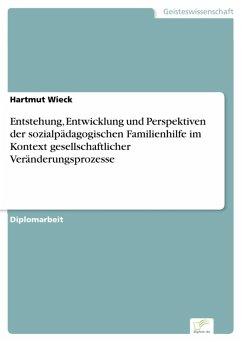 Entstehung, Entwicklung und Perspektiven der sozialpädagogischen Familienhilfe im Kontext gesellschaftlicher Veränderungsprozesse (eBook, PDF) - Wieck, Hartmut