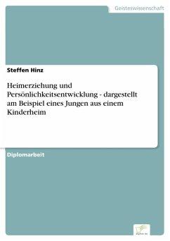 Heimerziehung und Persönlichkeitsentwicklung - dargestellt am Beispiel eines Jungen aus einem Kinderheim (eBook, PDF) - Hinz, Steffen
