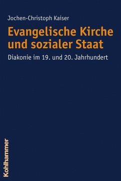 Evangelische Kirche und sozialer Staat (eBook, PDF) - Kaiser, Jochen-Christoph