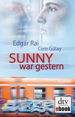 Sunny war gestern (eBook, ePUB) - Rai, Edgar; Gülay, Cem