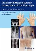 Praktische Röntgendiagnostik Orthopädie und Unfallchirurgie (eBook, PDF)