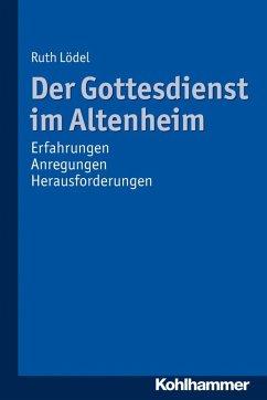 Der Gottesdienst im Altenheim (eBook, PDF) - Lödel, Ruth