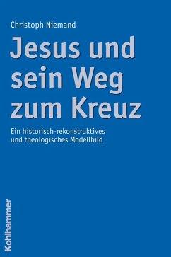 Jesus und sein Weg zum Kreuz (eBook, PDF) - Niemand, Christoph
