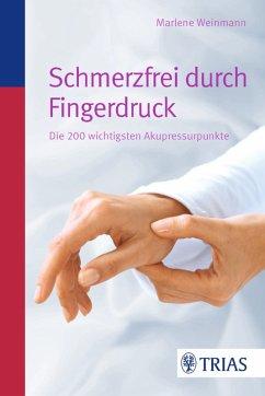 Schmerzfrei durch Fingerdruck (eBook, ePUB) - Weinmann, Marlene