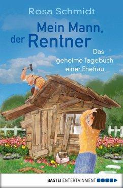 Mein Mann, der Rentner (eBook, ePUB) - Schmidt, Rosa