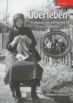 Überleben - Was blieb von der Heimat Donauschwaben? (eBook, ePUB) - Kohout, Barbara