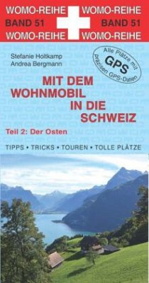 Der Osten / Mit dem Wohnmobil in die Schweiz Tl.2 - Holtkamp, Stefanie
