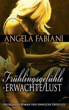 Frühlingsgefühle - Erwachte Lust - Fabiani, Angela