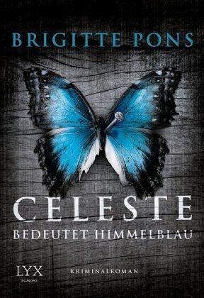Celeste bedeutet Himmelblau / Frank Liebknecht ermittelt Bd.1 - Pons, Brigitte