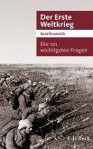 Die 101 wichtigsten Fragen - Der Erste Weltkrieg