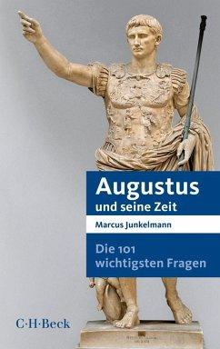 Die 101 wichtigsten Fragen - Augustus und seine Zeit - Junkelmann, Marcus