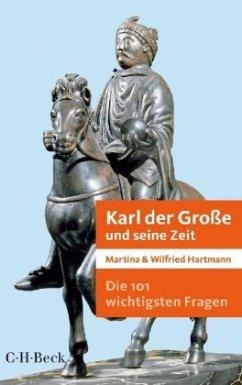 Die 101 wichtigsten Fragen - Karl der Große und seine Zeit - Hartmann, Martina;Hartmann, Wilfried