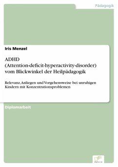 ADHD (Attention-deficit-hyperactivity-disorder) vom Blickwinkel der Heilpädagogik (eBook, PDF) - Menzel, Iris