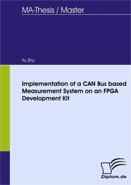 Implementation of a CAN Bus based Measurement System on an FPGA Development  Kit (eBook, PDF)