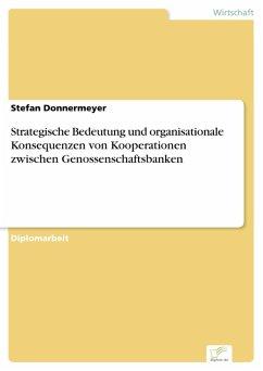 Strategische Bedeutung und organisationale Konsequenzen von Kooperationen zwischen Genossenschaftsbanken (eBook, PDF) - Donnermeyer, Stefan