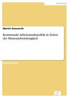 Kommunale Arbeitsmarktpolitik in Zeiten der Massenarbeitslosigkeit (eBook, PDF) - Danwerth, Martin