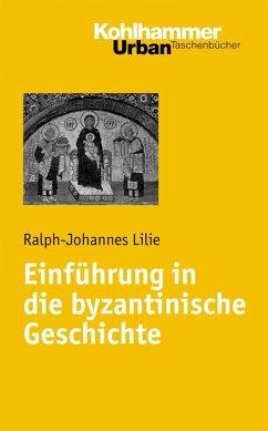 Einführung in die byzantinische Geschichte (eBook, PDF) - Lilie, Ralph-Johannes