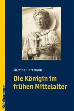 Die Königin im frühen Mittelalter (eBook, PDF) - Hartmann, Martina