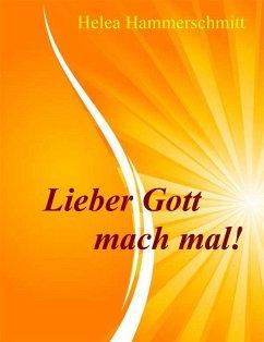 Lieber Gott, mach mal! (eBook, ePUB) - Hammerschmitt, Helea