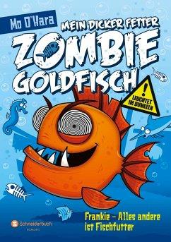 Frankie - Alles andere ist Fischfutter / Mein dicker fetter Zombie-Goldfisch Bd.3 - O'Hara, Mo