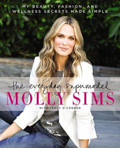 The Everyday Supermodel: My Beauty, Fashion, and Wellness Secrets Made Simple - Sims, Molly; O'Connor, Tracy