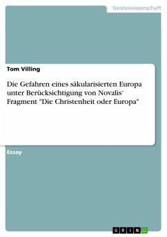 """Die Gefahren eines säkularisierten Europa unter Berücksichtigung von Novalis' Fragment """"Die Christenheit oder Europa"""" (eBook, PDF)"""