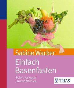 Einfach Basenfasten - Wacker, Sabine