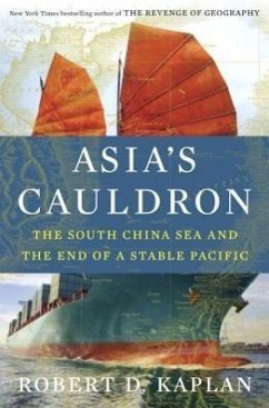 Asia's Cauldron: The South China Sea and the End of a Stable Pacific - Kaplan, Robert D.