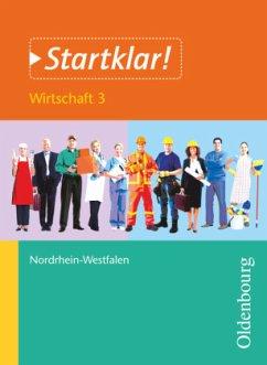Startklar Wirtschaft 3 Schülerbuch Nordrhein-Westfalen - Apelojg, Benjamin; Holzendorf, Ulf; Meier, Bernd; Mette, Dieter