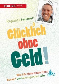 Glücklich ohne Geld! (eBook, ePUB) - Fellmer, Raphael