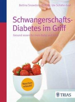 Schwangerschafts-Diabetes im Griff - Snowdon, Bettina; Schäfer-Graf, Ute
