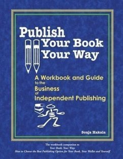 Publish Your Book, Your Way: A Workbook and Guide to the Business of Independent Publishing - Hakala, Sonja Davis