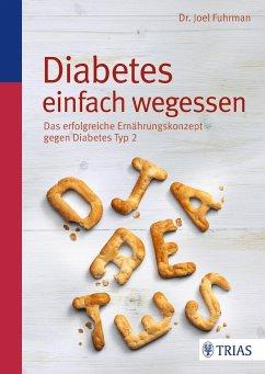 Diabetes einfach wegessen - Fuhrman, Joel