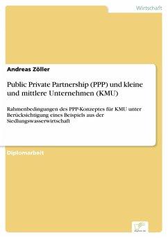 Public Private Partnership (PPP) und kleine und mittlere Unternehmen (KMU) (eBook, PDF) - Zöller, Andreas