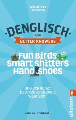 Denglisch for Better Knowers: Zweisprachiges Wendebuch Deutsch/ Englisch - Fletcher, Adam; Hawkins, Paul
