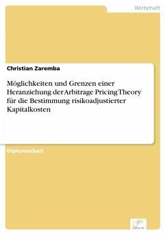 Möglichkeiten und Grenzen einer Heranziehung der Arbitrage Pricing Theory für die Bestimmung risikoadjustierter Kapitalkosten (eBook, PDF) - Zaremba, Christian
