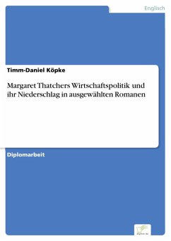 Margaret Thatchers Wirtschaftspolitik und ihr Niederschlag in ausgewählten Romanen (eBook, PDF) - Köpke, Timm-Daniel
