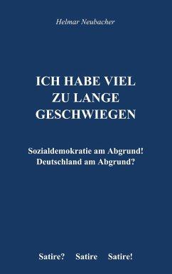 Ich habe viel zu lange geschwiegen - Neubacher, Helmar