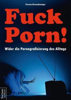Fuck Porn! (eBook, PDF) - Brunschweiger, Verena