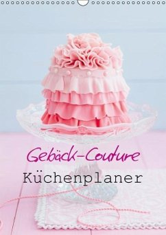 Gebäck-Couture Küchenplaner (Wandkalender immerwährend DIN A3 hoch)