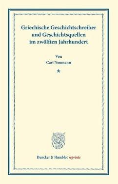 Griechische Geschichtsschreiber und Geschichtsquellen im zwölften Jahrhundert - Neumann, Carl