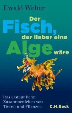 Der Fisch, der lieber eine Alge wäre (Restexemplar) - Weber, Ewald