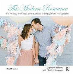 This Modern Romance: The Artistry, Technique, and Business of Engagement Photography (eBook, ePUB) - Williams, Stephanie; Vidanovic, Christen