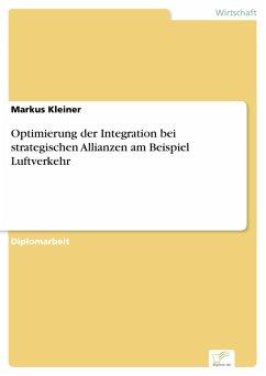 Optimierung der Integration bei strategischen Allianzen am Beispiel Luftverkehr (eBook, PDF) - Kleiner, Markus