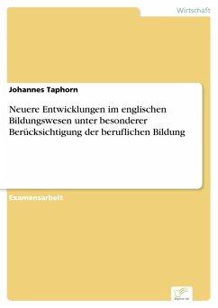 Neuere Entwicklungen im englischen Bildungswesen unter besonderer Berücksichtigung der beruflichen Bildung (eBook, PDF) - Taphorn, Johannes